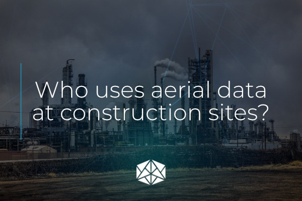 Who uses aerial data at construction sites